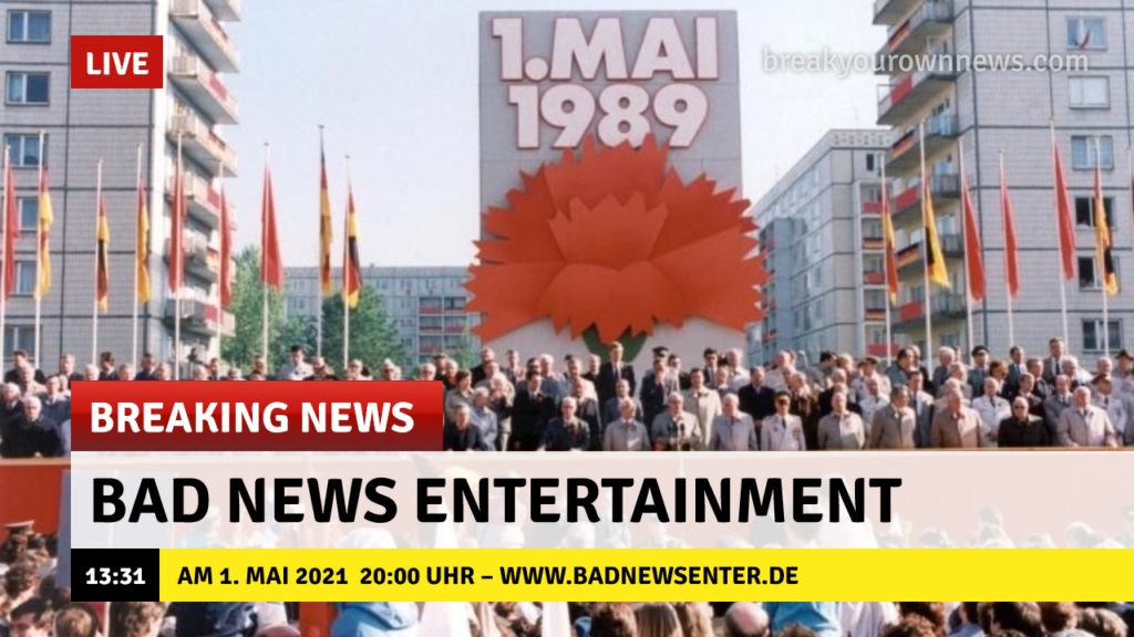 Bad News Entertainment am 1. Mai 2021 – www.badnewsenter.de